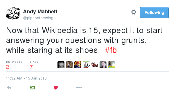 tweet reads Now that Wikipedia is 15, expect it to start answering your questions with grunts, while staring at its shoes.